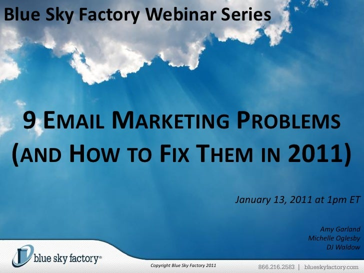 Blue Sky Factory Webinar Series 9 EMAIL MARKETING PROBLEMS(AND HOW TO FIX THEM IN 2011)                                   ...