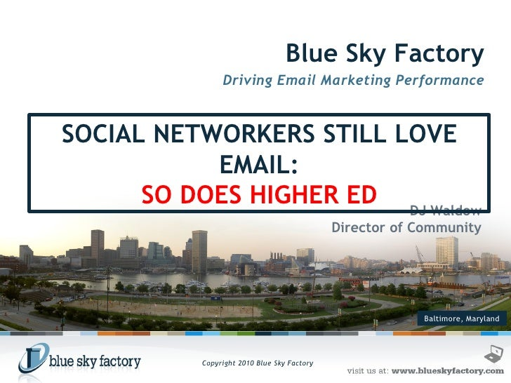 Baltimore, Maryland Blue Sky Factory Driving Email Marketing Performance DJ Waldow Director of Community SOCIAL NETWORKERS...