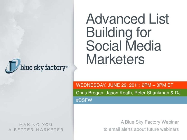 Advanced List Building for Social Media Marketers<br />WEDNESDAY, JUNE 29, 2011: 2PM – 3PM ET<br />Chris Brogan, Jason Kea...