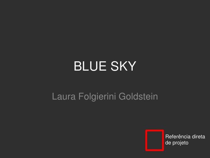 BLUE SKY<br />Laura Folgierini Goldstein<br />Referência direta<br />de projeto<br />