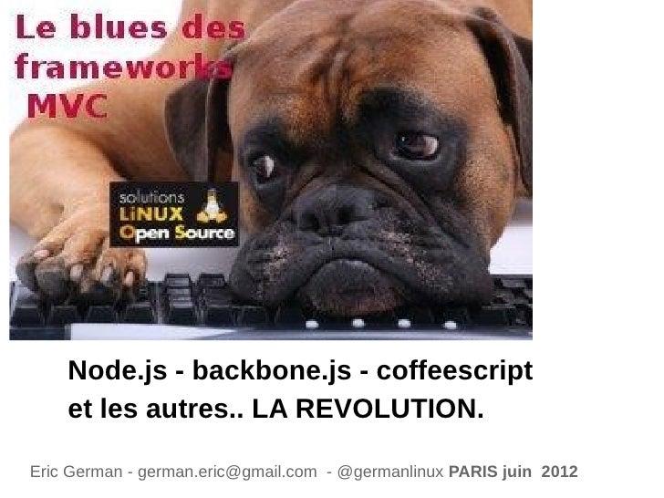 Node.js - backbone.js - coffeescript    et les autres.. LA REVOLUTION.Eric German - german.eric@gmail.com - @germanlinux P...