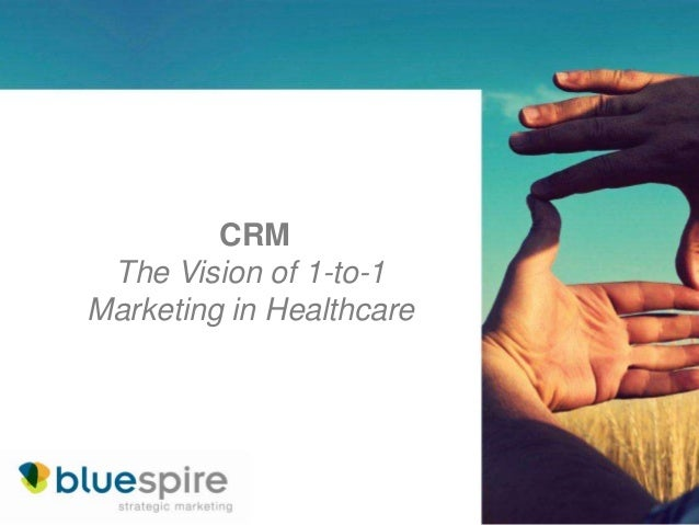 CRM The Vision of 1-to-1 Marketing in Healthcare