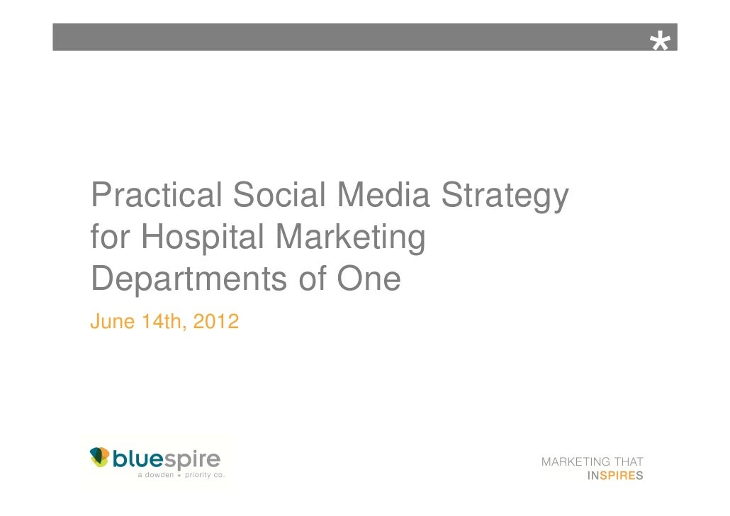 *Practical Social Media Strategyfor Hospital MarketingDepartments of OneJune 14th, 2012