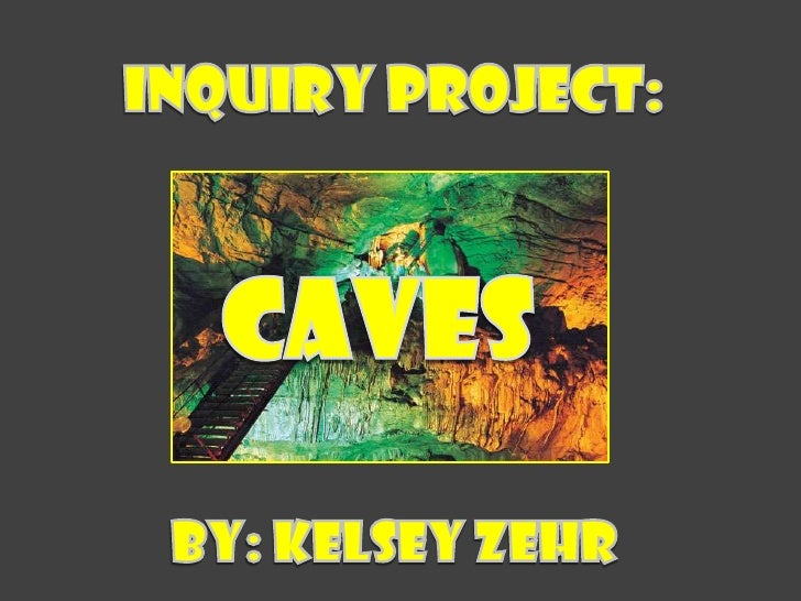 Inquiry Project:<br />By: Kelsey Zehr<br />CAVES<br />