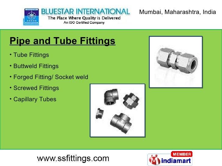 Pipe and Tube Fittings <ul><li>Tube Fittings </li></ul><ul><li>Buttweld Fittings </li></ul><ul><li>Forged Fitting/ Socket ...