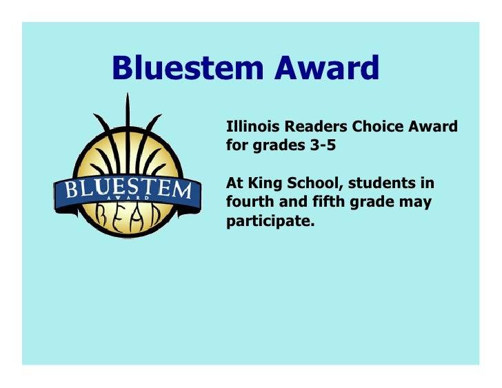 Bluestem Award     Illinois Readers Choice Award     for grades 3-5     At King School, students in     fourth and fifth g...