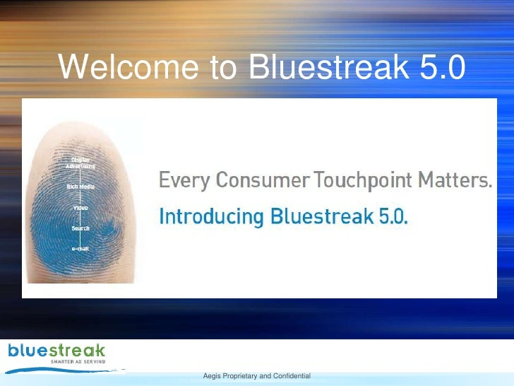 Welcome to Bluestreak 5.0             Aegis Proprietary and Confidential