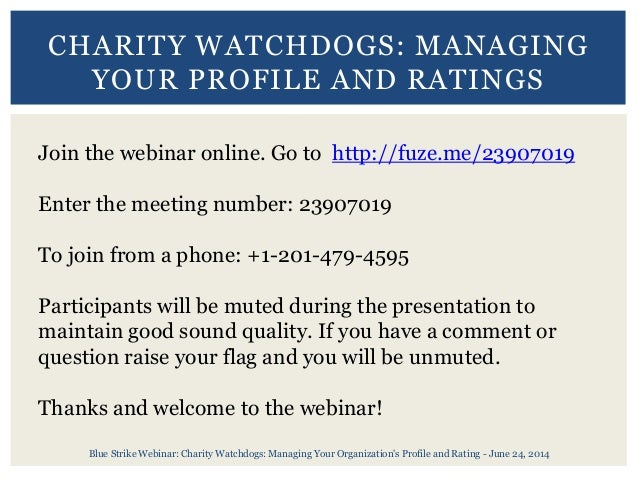 Blue Strike Webinar: Charity Watchdogs: Managing Your Organization's Profile and Rating - June 24, 2014 CHARITY WATCHDOGS:...