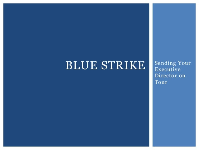 Sending Your Executive Director on Tour BLUE STRIKE