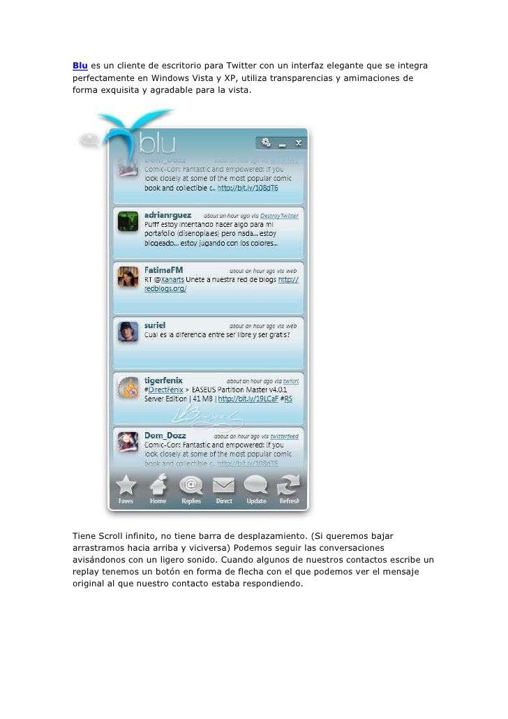 "HYPERLINK "" http://www.thirteen23.com/experiences/desktop/blu/""   "" _blank""  Blu es un cliente de escritorio para Twitte..."