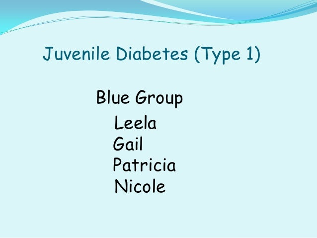 Juvenile Diabetes (Type 1)      Blue Group        Leela        Gail        Patricia        Nicole