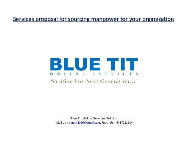 O N L I N E S E R V I C E S Solution For Next Generation… BLUE TIT Blue Tit Online Services Pvt .Ltd. Mail Us – bluetit201...
