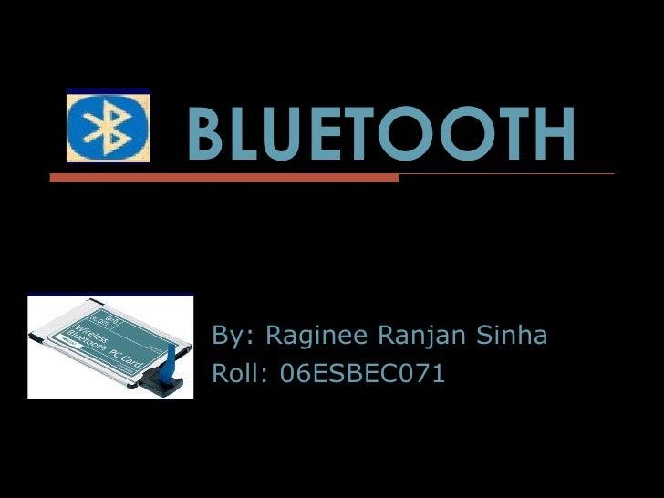 By: Raginee Ranjan Sinha Roll: 06ESBEC071 BLUETOOTH