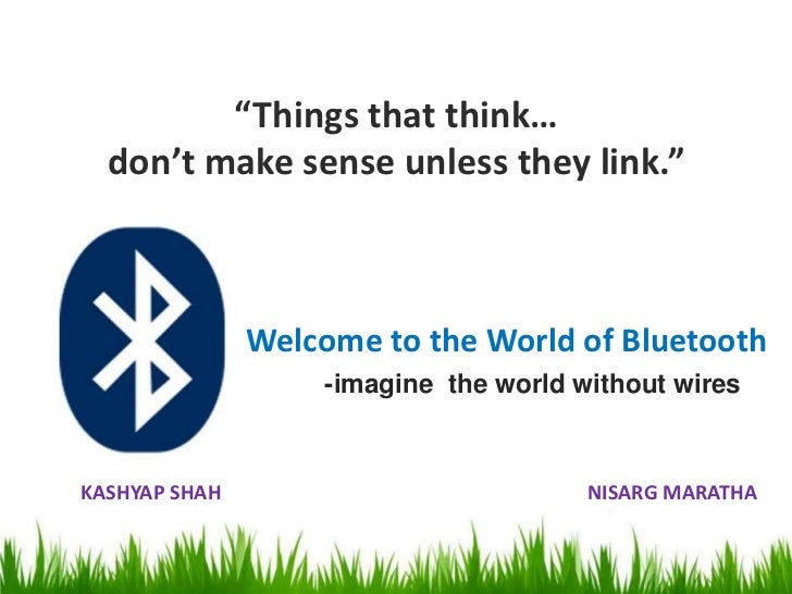 """Things that think…  don't make sense unless they link.""               Welcome to the World of Bluetooth                  ..."