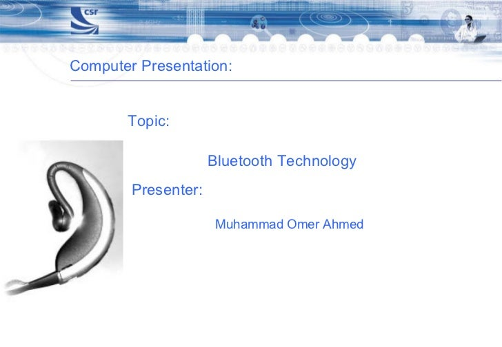 Computer Presentation: Topic: Bluetooth Technology Presenter: Muhammad Omer Ahmed