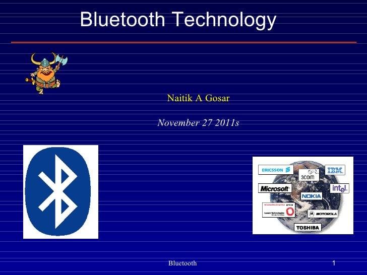 Bluetooth Technology         Naitik A Gosar       November 27 2011s         Bluetooth         1