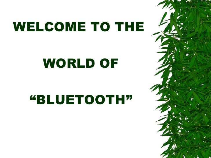 """WELCOME TO THE  WORLD OF """"BLUETOOTH"""""""