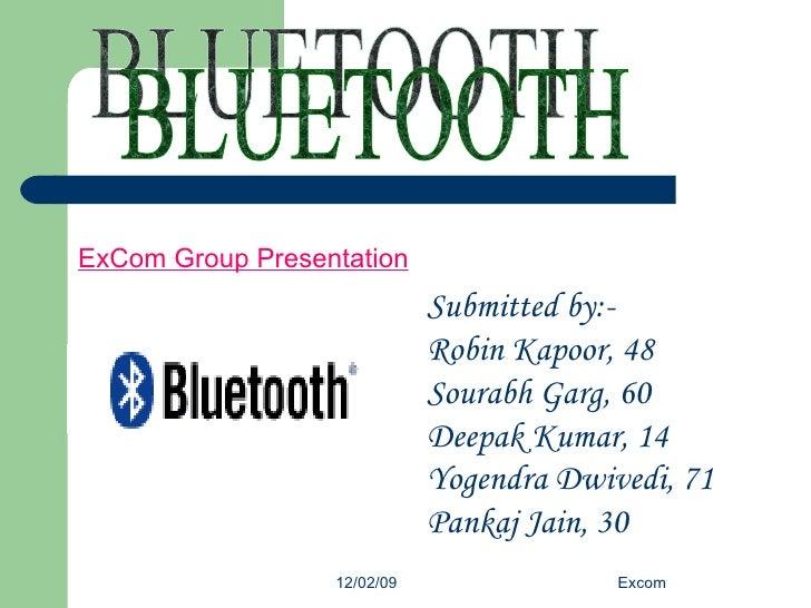 BLUETOOTH Submitted by:- Robin Kapoor, 48 Sourabh Garg, 60 Deepak Kumar, 14 Yogendra Dwivedi, 71 Pankaj Jain, 30 ExCom Gro...