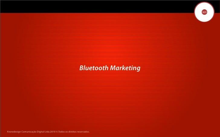 Bluetooth Marketing     Kronedesign Comunicação DigitalDigital Ltda.2010 ©.Todos os direitos reservados.        Kronedesig...