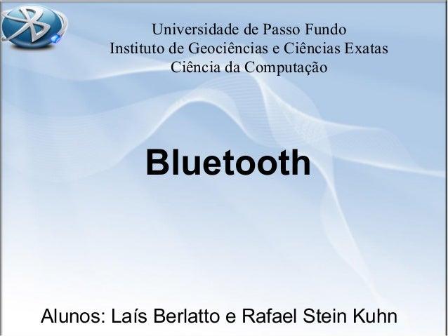 Universidade de Passo Fundo Instituto de Geociências e Ciências Exatas Ciência da Computação Bluetooth Alunos: Laís Berlat...