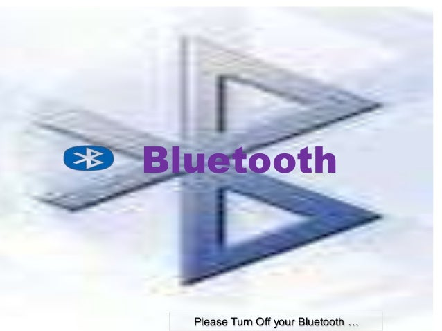 Bluetooth  Please Turn Off your Bluetooth …