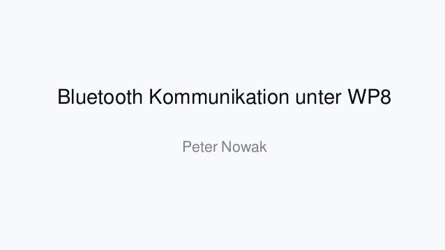 Bluetooth Kommunikation unter WP8 Peter Nowak