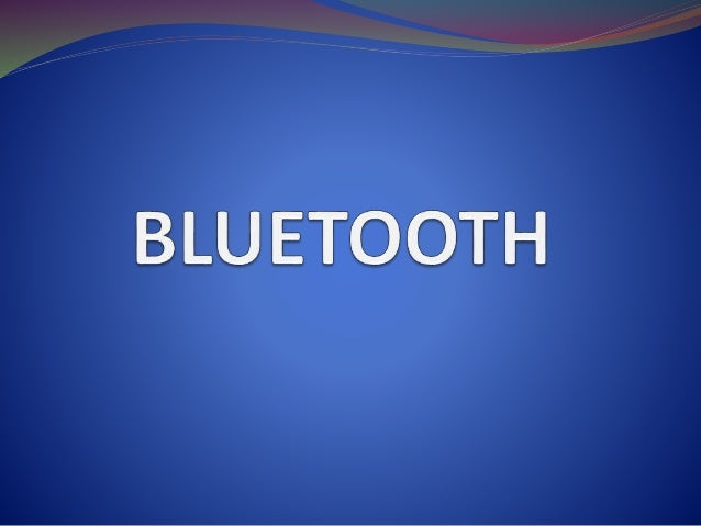 Introduction History Origin of the Bluetooth name Symbol of Bluetooth Bluetooth Protocol Stack How Bluetooth works? Blueto...
