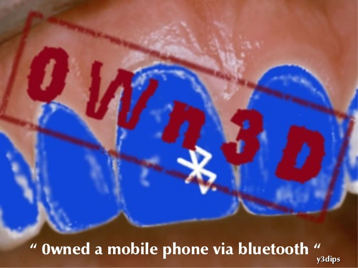""" 0wned a mobile phone via bluetooth ""                                      y3dips"