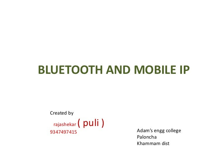 BLUETOOTH AND MOBILE IP<br />Created by<br />  rajashekar ( puli )<br />9347497415<br />Adam's engg college <br />Paloncha...
