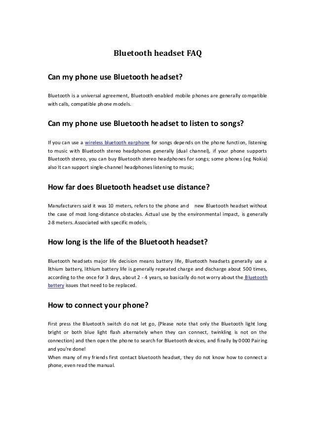 Bluetooth headset FAQ Can my phone use Bluetooth headset? Bluetooth is a universal agreement, Bluetooth-enabled mobile pho...