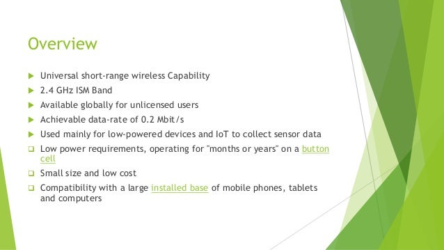 Overview   Universal short-range wireless Capability    2.4 GHz ISM Band    Available globally for unlicensed users   ...
