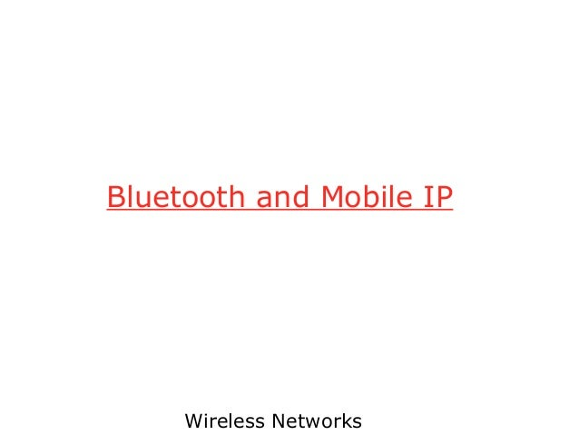 Bluetooth and Mobile IP     Wireless Networks