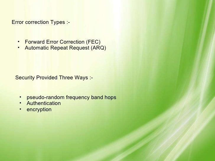 Error correction Types :- <ul><ul><li>Forward Error Correction (FEC) </li></ul></ul><ul><ul><li>Automatic Repeat Request (...