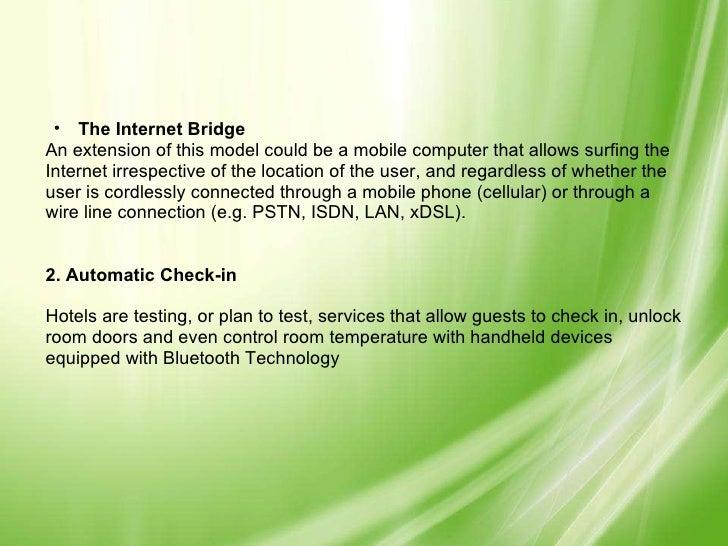 <ul><ul><li>The Internet Bridge </li></ul></ul><ul><li>An extension of this model could be a mobile computer that allows s...