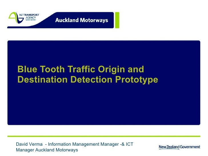 Blue Tooth Traffic Origin and Destination Detection Prototype David Verma  - Information Management Manager -& ICT Manager...