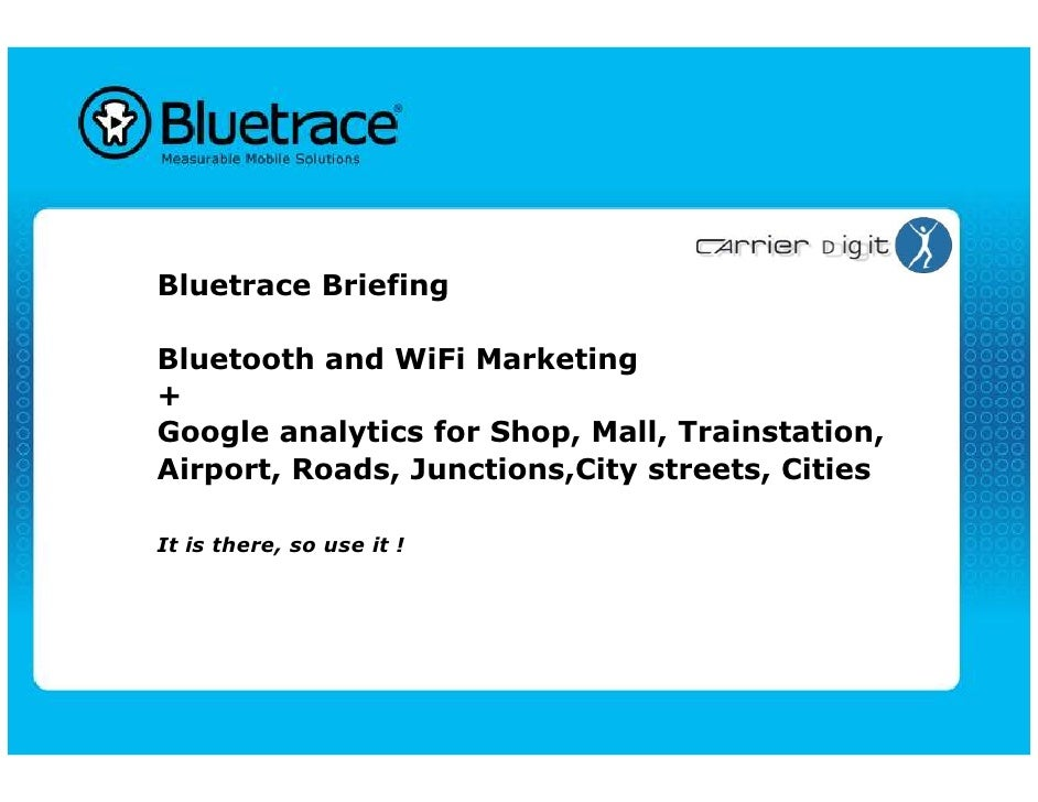 Bluetrace BriefingBluetooth and WiFi Marketing+Google analytics for Shop, Mall, Trainstation,Airport, Roads, Junctions,Cit...