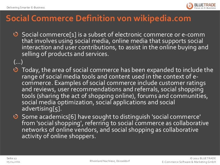 Social Commerce Definition von wikipedia.com<br />Social commerce[1] is a subset of electronic commerce or e-comm that inv...