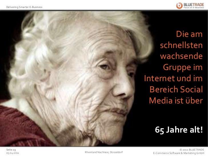 Die am schnellstenwachsendeGruppeim Internet und imBereich Social Media istüber<br />65 Jahre alt!<br />25.02.2011<br />Rh...