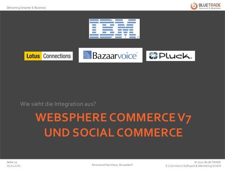 WebSphere Commerce V7 und Social Commerce<br />Wie sieht die Integration aus?<br />25.02.2011<br />Rheinland Nachlese, Düs...