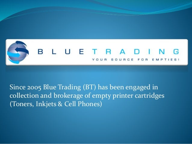 Since 2005 Blue Trading (BT) has been engaged in collection and brokerage of empty printer cartridges (Toners, Inkjets & C...
