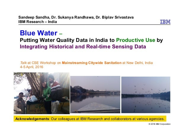 © 2016 IBM Corporation Blue Water – Putting Water Quality Data in India to Productive Use by Integrating Historical and Re...