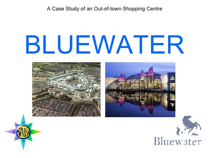 A Case Study of an Out-of-town Shopping Centre BLUEWATER