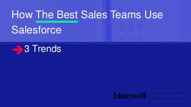 One Column – White BackgroundHow The Best Sales Teams Use Salesforce 3 Trends