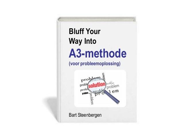 Bluff Your Way Into A3-methode (voor probleemoplossing) Bart Steenbergen