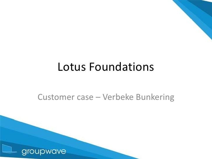 Lotus Foundations<br />Customer case – Verbeke Bunkering<br />