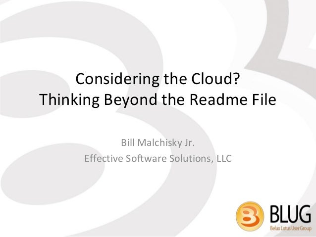 Considering the Cloud?Thinking Beyond the Readme File              Bill Malchisky Jr.     Effective Software Solutions, LLC