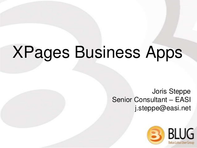 XPages Business Apps                        Joris Steppe           Senior Consultant – EASI                  j.steppe@easi...