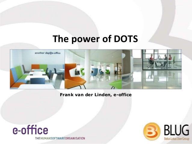 The power of DOTS Frank van der Linden, e-office