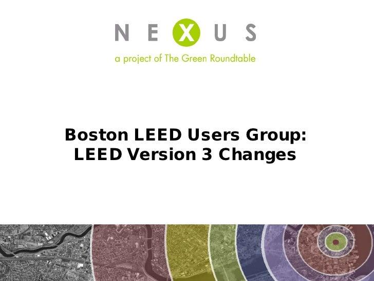 Boston LEED Users Group:  LEED Version 3 Changes