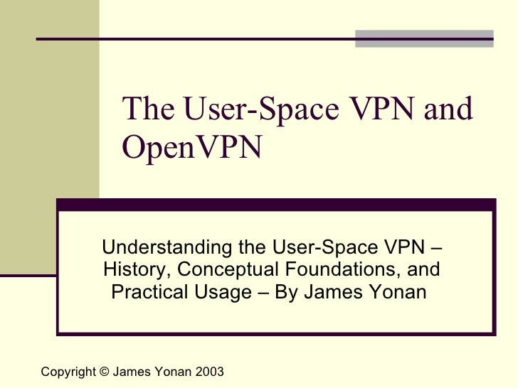 The User-Space VPN and OpenVPN Understanding the User-Space VPN – History, Conceptual Foundations, and Practical Usage – B...